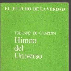 Libros de segunda mano: TEILHARD DE CHARDIN. HIMNO DEL UNIVERSO. EL FUTURO DE LA VERDAD. TAURUS. Lote 148593282