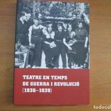 Libros de segunda mano: TEATRE EN TEMPS DE GUERRA I REVOLUCIÓ (1936-1939). FRANCESC FOGUET. PUNCTUM. Lote 148605554