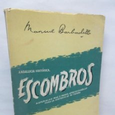 Libros de segunda mano: MANUEL BARBADILLO. ESCOMBROS. ANDALUCIA HISTORICA. EDIT. JEREZ INDUSTRIAL 1956. Lote 148670294