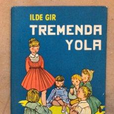 Libros de segunda mano: TREMENDA YOLA. ILDE GIR. ILUSTRACIONES DE MARÍA TERESA ROMAGOSA. EDITORIAL ROMA 1957.. Lote 148748633