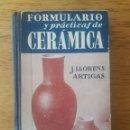Libros de segunda mano: FORMULARIO Y PRACTICAS DE CERAMICA / J.LLORENS ARTIGAS / EDI. GUSTAVO GILI / 1947. Lote 148756290