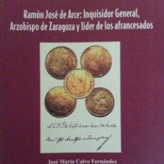 Libros de segunda mano: R. JOSÉ DE ARCE, INQUISIDOR GENERAL, ARZOBISPO DE ZARAGOZA Y LÍDER DE LOS AFRANCESADOS - J. Mª CALVO. Lote 148846602