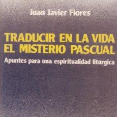 Libros de segunda mano: JUAN JAVIER FLORES - TRADUCIR EN LA VIDA EL MISTERIO PASCUAL - EDICIONES PAULINAS 1992. Lote 148875458