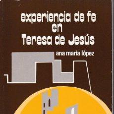 Libros de segunda mano: ANA MARIA LÓPEZ - EXPERIENCIA DE FE EN TERESA DE JESUS - NARCEA EDICIONES 1981. Lote 148887382
