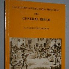 Libros de segunda mano: LAS ÚLTIMAS OPERACIONES MILITARES DEL GENERAL RIEGO. GEORGE MATTHEWES. Lote 148897114