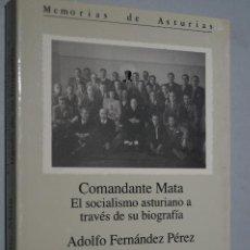Libros de segunda mano: COMANDANTE MATA. EL SOCIALISMO ASTURIANO A TRAVÉS DE SU BIOGRAFÍA. ADOLFO FERNÁNDEZ. Lote 148897522