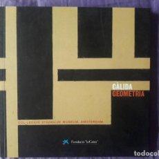 Libros de segunda mano: CALIDA GEOMETRIA, COL.LECCIO STEDELIJK MUSEUM, AMSTERDAM / FUNDACIO LA CAIXA / 1999 / EN CATALAN. Lote 148900482