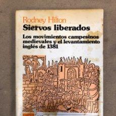 Libros de segunda mano: SIERVOS LIBERADOS (LOS MOVIMIENTOS CAMPESINOS MEDIEVALES Y EL LEVANTAMIENTO INGLÉS ).RODNEY HILTON.. Lote 148951081