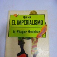 Libros de segunda mano: QUE ES EL IMPERIALISMO. M.VAZQUEZ MONTALBAN. 1976. EDITORIAL LA GAYA CIENCIA. Lote 149038426