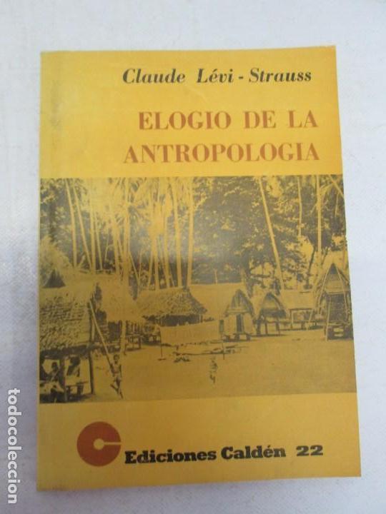 Libros de segunda mano: ELOGIO DE LA ANTROPOLOGIA. CLAUDE LEVI STRAUSS. EDICIONES CALDEN 1976 - Foto 3 - 149069610