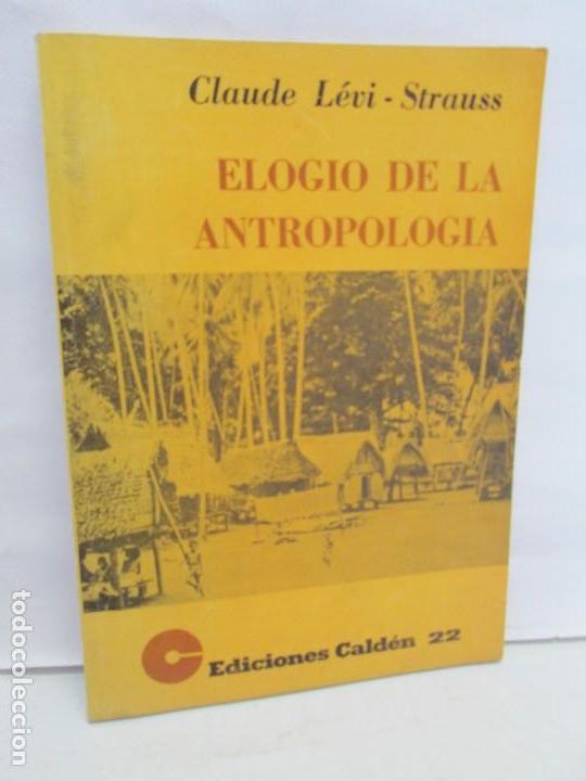 ELOGIO DE LA ANTROPOLOGIA. CLAUDE LEVI STRAUSS. EDICIONES CALDEN 1976 (Libros de Segunda Mano - Ciencias, Manuales y Oficios - Otros)