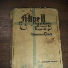 Libros de segunda mano: LA ESPAÑA IMPERIAL. FELIPE II. REY DE ESPAÑA Y MONARCA DEL UNIVERSO. MARIANO TOMAS. 3ªED. 1942.. Lote 149131338