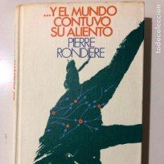 Libros de segunda mano: ... Y EL MUNDO CONTUVO SU ALIENTO. PIERRE RONDIERE. CÍRCULO DE LECTORES. 1975. Lote 149357370
