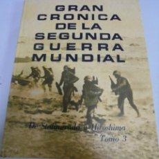 Libros de segunda mano: GRAN CRONICA DE LA SEGUNDA GUERRA MUNDIAL. TOMO 3. DE STALINGRADO A HIROSHIMA. 1965. Lote 149463598