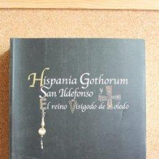 Libros de segunda mano: HISPANIA GOTHORUM. SAN ILDEFONSO Y EL REINO VISIGODO DE TOLEDO. 23 DE ENERO - 30 DE JUNIO 2007.. Lote 149483590