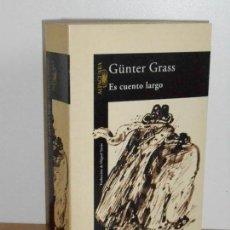 Libros de segunda mano: ES CUENTO LARGO , GÜNTER GRASS. Lote 149507018