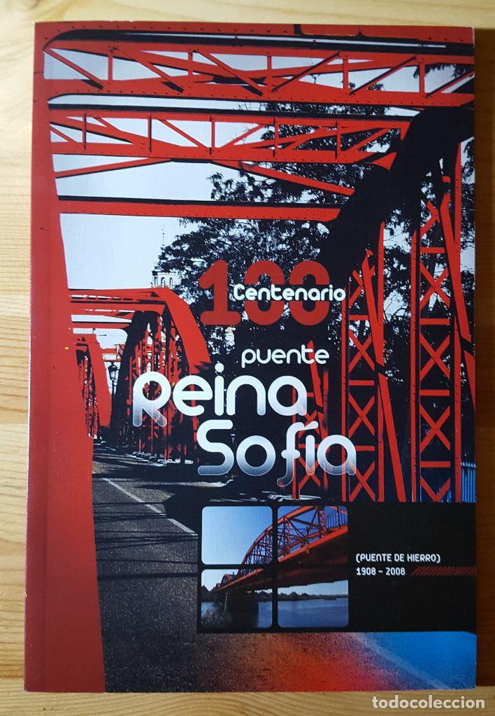 LIBRO 100 CENTENARIO PUENTE REINA SOFIA TALAVERA DE LA REINA PUENTE DE HIERRO 1908-2008 (Libros de Segunda Mano - Historia - Otros)