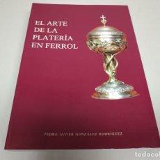 Libros de segunda mano: 519- EL ARTE DE PLATERÍA EN FERROL - PEDRO JAVIER GONZÁLEZ RODRÍGUEZ - 30X21 CMS. Lote 149601306