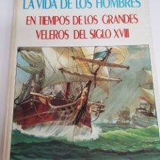 Libros de segunda mano: LA VIDA DE LOS HOMBRES EN TIEMPOS DE LOS GRANDES VELEROS DEL SIGLO XVIII. ED. MOLINO, 1980 - ARM06. Lote 149751330