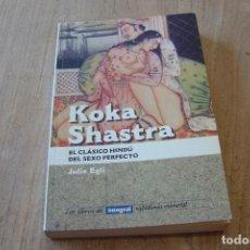 Libros de segunda mano: KOKA SHASTRA. EL CLÁSICO HINDÚ DEL SEXO PERFECTO. JULIE EGLI. RBA. 1998. Lote 149785678