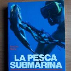Libros de segunda mano: LA PESCA SUBMARINA. FAUNA, APAREJOS, TÉCNICA. ANTONIO RIBERA. Lote 149827510