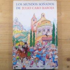 Libros de segunda mano: LOS MUNDOS SOÑADOS DE JULIO CARO BAROJA. Lote 149863290