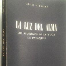 Libros de segunda mano: LA LUZ DEL ALMA. LOS AFORISMOS DE LA YOGA DE PATANJALI. ALICE A. BAILEY.. Lote 149881838