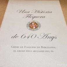 Libros de segunda mano: UNA HISTÒRIA FLEQUERA DE 640 ANYS / JESÚS ÁVILA GRANADOS / GREMI DE FLEQUERS DE BARCELONA - 2008.. Lote 149913314