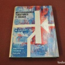 Libros de segunda mano: RECTIFICADORES TRISTORES Y TRIACS - GAUDRY - BIBLIOTECA TECNICA PHILIPS - TG3. Lote 149985818