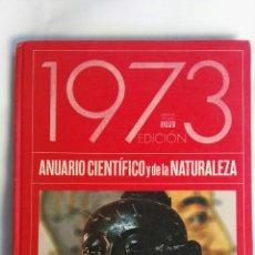 Libros de segunda mano: ANUARIO CIENTÍFICO Y DE LA NATURALEZA 1973. Lote 150009921