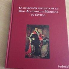 Libros de segunda mano: LA COLECCIÓN ARTÍSTICA DE LA REAL ACADEMIA DE MEDICINA DE SEVILLA LA COLECCIÓN ARTÍSTICA DE LA REAL. Lote 150061634