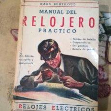 Libros de segunda mano: MANUAL DEL RELOJERO PRÁCTICO. RELOJES ELÉCTRICOS - HANS BERTHOUD - 1946 - IMPRESO EN ARGENTINA. Lote 150232874