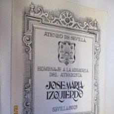 Libros de segunda mano: ATENEO DE SEVILLA - HOMENAJE A LA MEMORIA DEL ATENEISTA JOSE MARIA IZQUIERDO - 2003.. Lote 150298362