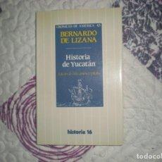 Libros de segunda mano: HISTORIA DE YUCATÁN;BERNARDO DE LIZANA;HISTORIA 16 1988. Lote 150358818