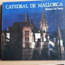 Libros de segunda mano: CATEDRAL DE MALLORCA . BALTASAR COLL TOMÁS. Lote 150412178