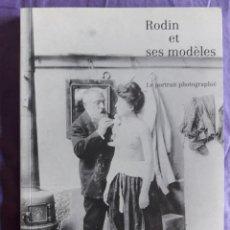 Libros de segunda mano: RODIN ET SES MODELES, LE PORTRAIT PHOTOGRAPHIE / COMMISSAIRES JACQUES VILAIN ET HELENE PINET / EDI.. Lote 150477606