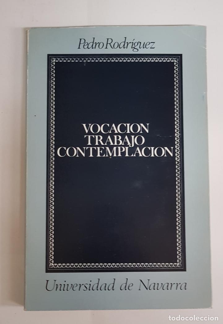 VOCACIÓN, TRABAJO, CONTEMPLACIÓN - PEDRO RODRÍGUEZ - TDK1 (Libros de Segunda Mano - Pensamiento - Otros)