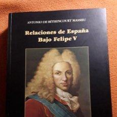 Libros de segunda mano: RELACIONES DE ESPAÑA BAJO FELIPE V, DE ANTONIO BETHENCOURT MASSIEU. DEDICATORIA AUTOR. CANARIAS. EXC. Lote 150684130