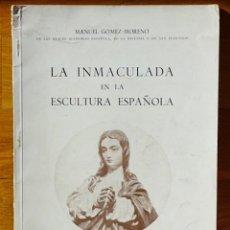 Libros de segunda mano: MANUEL GÓMEZ MORENO - LA INMACULADA EN LA ESCULTURA ESPAÑOLA - COMILLAS, SANTANDER 1955. Lote 150746034