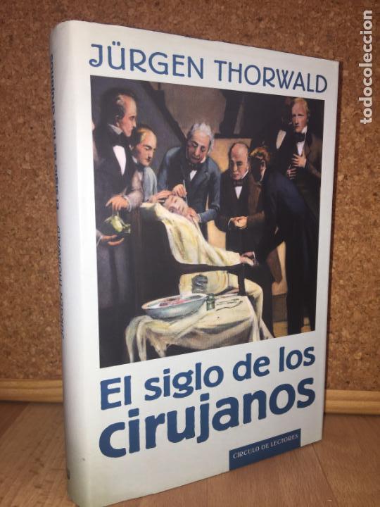 EL SIGLO DE LOS CIRUJANOS - JURGEN THORWALD - CIRCULO - TAPA DURA Y SOBRECUBIERTA - ILUSTRADO- NUEVO (Libros de Segunda Mano - Historia - Otros)