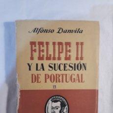 Libros de segunda mano: FELIPE II Y LA SUCESION DE PORTUGAL.ALFONSO DANVILA.1956.. Lote 150798477
