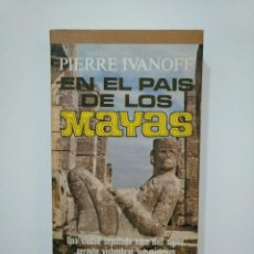 Libros de segunda mano: EN EL PAÍS DE LOS MAYAS. - IVANOFF, PIERRE. COLECCION MANANTIAL Nº 80. PLAZA JANES. TDK361. Lote 150803438