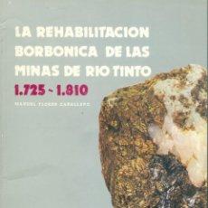 Libros de segunda mano: LA REHABILITACIÓN BORBÓNICA DE LAS MINAS DE RIOTINTO (1725-1810) - MANUEL FLORES CABALLERO. Lote 180265771