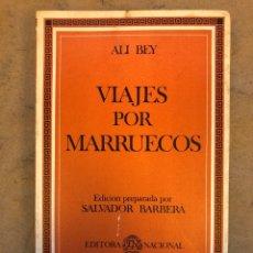 Libros de segunda mano: VIAJES POR MARRUECOS. ALI BEY. EDITORA NACIONAL 1985. 432 PÁGINAS. ILUSTRADO.. Lote 150947297