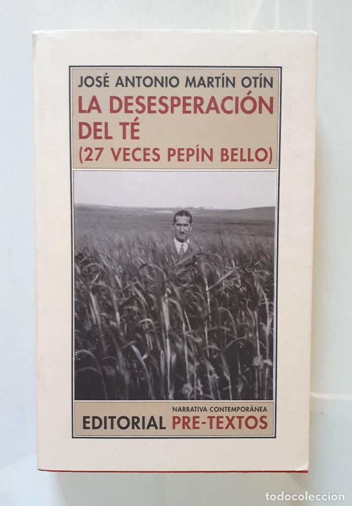 JOSÉ ANTONIO MARTIN OTÍN (PETÓN) / LA DESESPERACIÓN DEL TÉ (27 VECES PEPÍN BELLO) / PRE-TEXTOS 2001 (Gebrauchte Bücher (nach 1936) - Literatur - Andere Literatur)