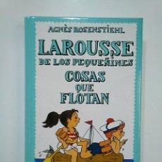 Libros de segunda mano: LAROUSSE DE LOS PEQUEÑINES Nº 7. COSAS QUE FLOTAN. AGNES ROSENSTIEHL. TDK362. Lote 151056602