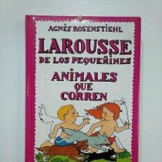 Libros de segunda mano: LAROUSSE DE LOS PEQUEÑINES Nº 8. ANIMALES QUE CORREN. AGNES ROSENSTIEHL. TDK362. Lote 151056794