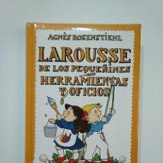 Libros de segunda mano: LAROUSSE DE LOS PEQUEÑINES Nº 10. HERRAMIENTAS Y OFICIOS. AGNES ROSENSTIEHL. TDK362. Lote 151057030