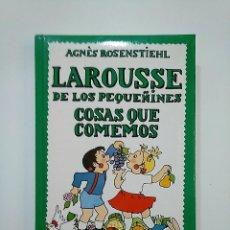 Libros de segunda mano: LAROUSSE DE LOS PEQUEÑINES Nº 13. COSAS QUE COMEMOS. AGNES ROSENSTIEHL. TDK362. Lote 151057150