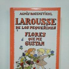 Libros de segunda mano: LAROUSSE DE LOS PEQUEÑINES Nº 11. FLORES QUE ME GUSTAN. AGNES ROSENSTIEHL. TDK362. Lote 151057202